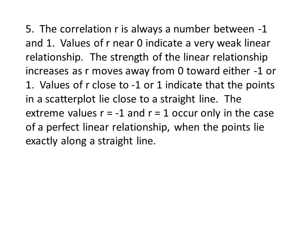5. The correlation r is always a number between -1 and 1.