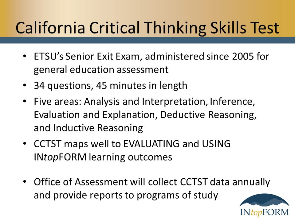 california critical thinking skills test scores California critical thinking skills test (cctst) - a more recent test that can also be completed online, with sub-scores for different categories such as analysis, inference, induction it provides a measurement of rational and reflective thinking we have a copy of the crt test on our web site here.