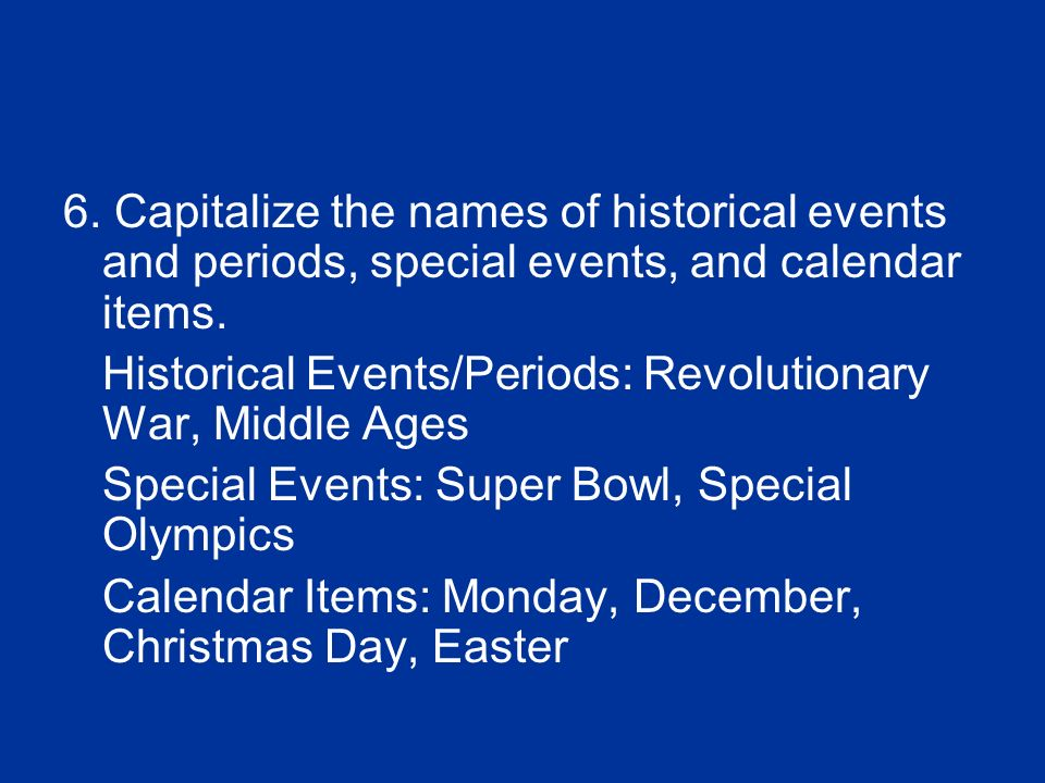 6. Capitalize the names of historical events and periods, special events, and calendar items.