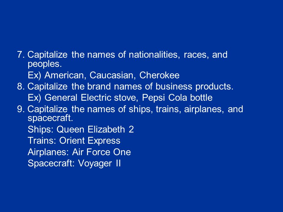 7. Capitalize the names of nationalities, races, and peoples.