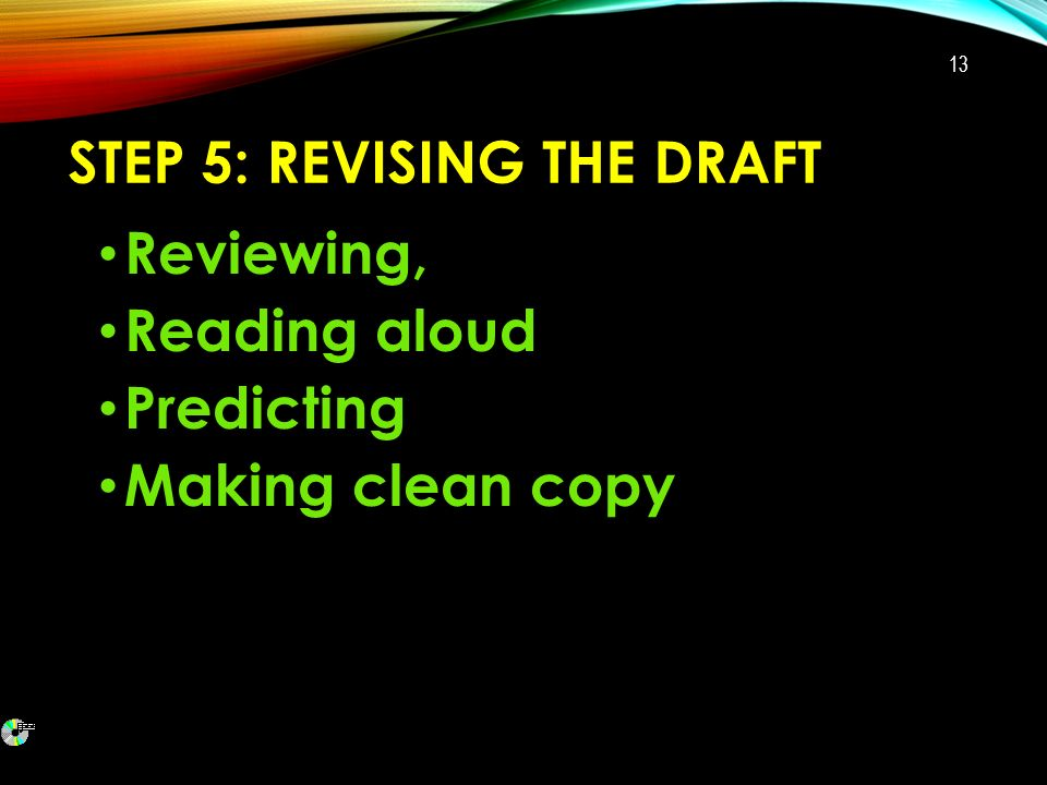 STEP 5: REVISING THE DRAFT Reviewing, Reading aloud Predicting Making clean copy 13