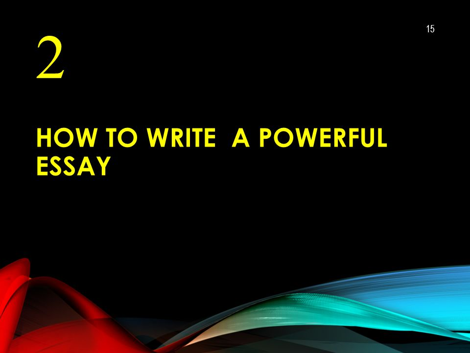 HOW TO WRITE A POWERFUL ESSAY 2 15