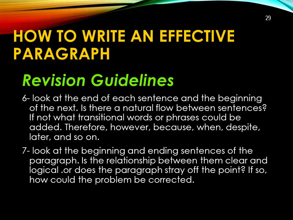 HOW TO WRITE AN EFFECTIVE PARAGRAPH Revision Guidelines 6- look at the end of each sentence and the beginning of the next.