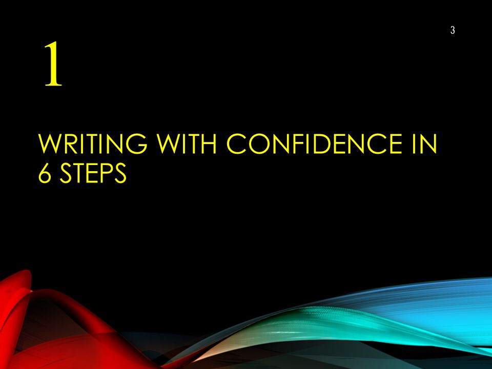 WRITING WITH CONFIDENCE IN 6 STEPS 1 3