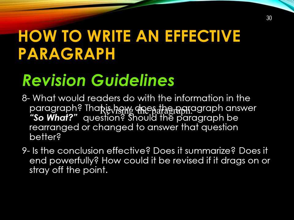 HOW TO WRITE AN EFFECTIVE PARAGRAPH Revision Guidelines 8- What would readers do with the information in the paragraph.