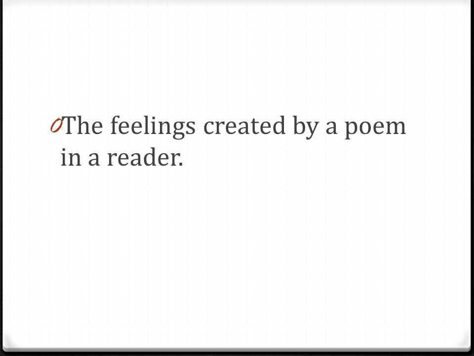 0 The feelings created by a poem in a reader.