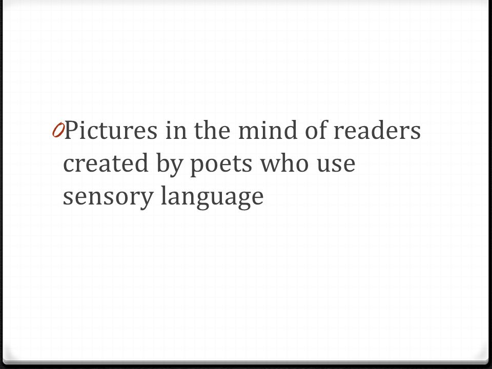0 Pictures in the mind of readers created by poets who use sensory language
