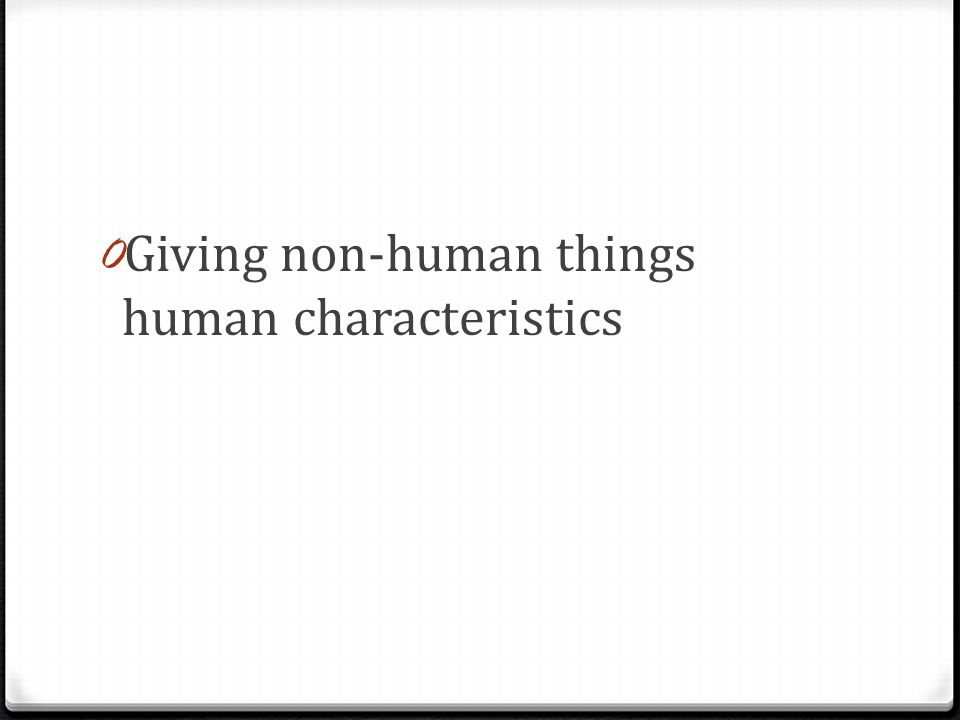 0 Giving non-human things human characteristics