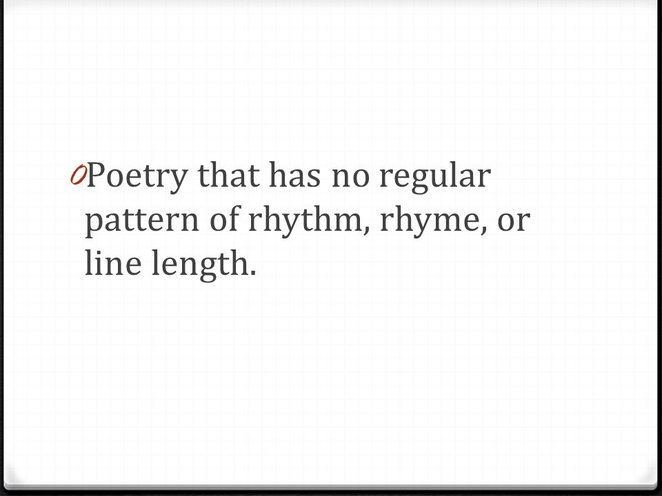 0 Poetry that has no regular pattern of rhythm, rhyme, or line length.