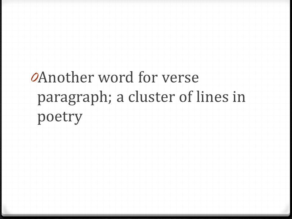 0 Another word for verse paragraph; a cluster of lines in poetry