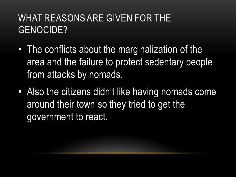 WHAT REASONS ARE GIVEN FOR THE GENOCIDE.