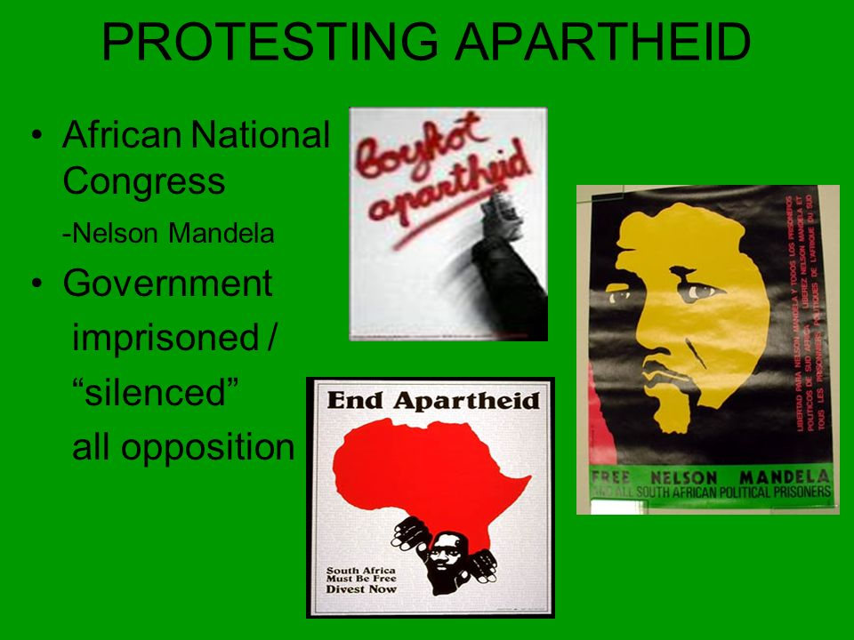PROTESTING APARTHEID African National Congress -Nelson Mandela Government imprisoned / silenced all opposition