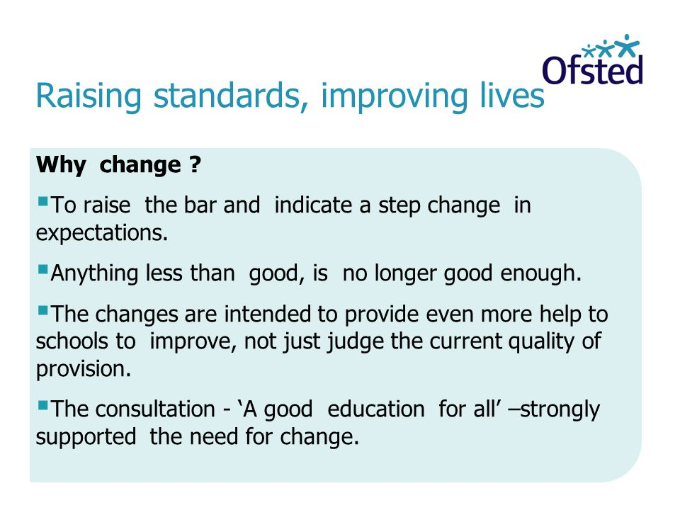 Raising standards, improving lives Why change .