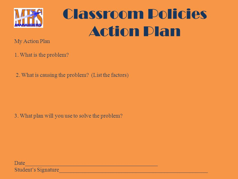 Classroom Policies Action Plan My Action Plan 1. What is the problem.