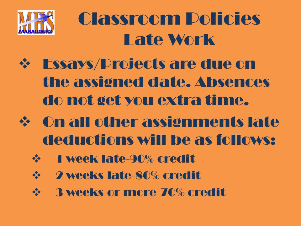 Classroom Policies Late Work  Essays/Projects are due on the assigned date.