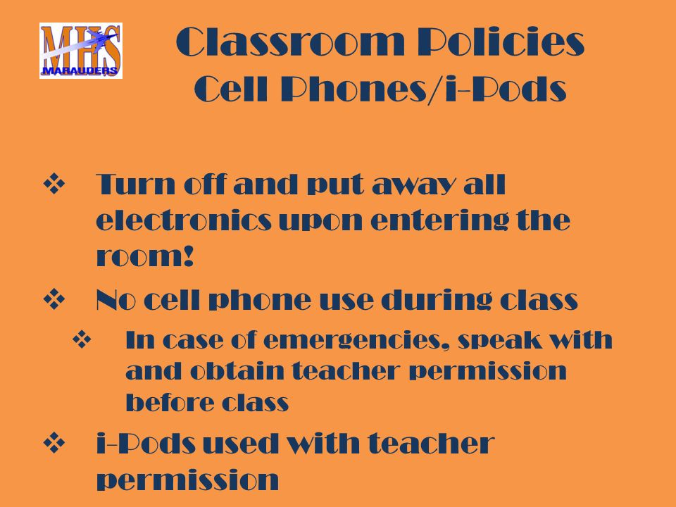 Classroom Policies Cell Phones/i-Pods  Turn off and put away all electronics upon entering the room.