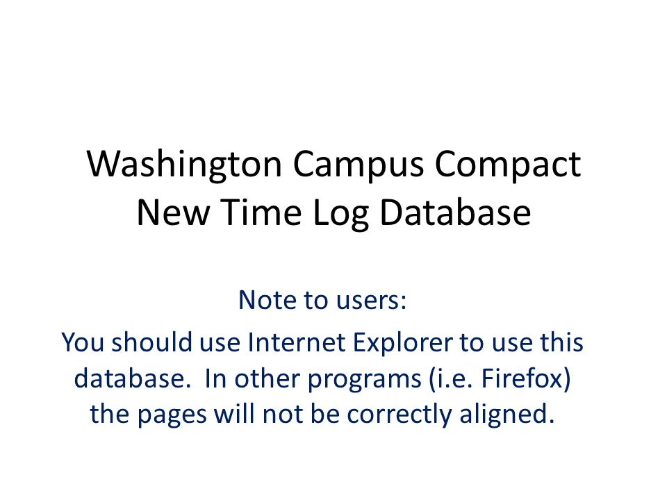 Washington Campus Compact New Time Log Database Note to users: You should use Internet Explorer to use this database.
