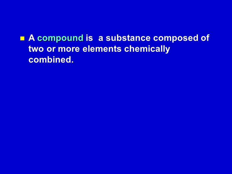 compound. A compound is a substance composed of two or more elements chemically combined.