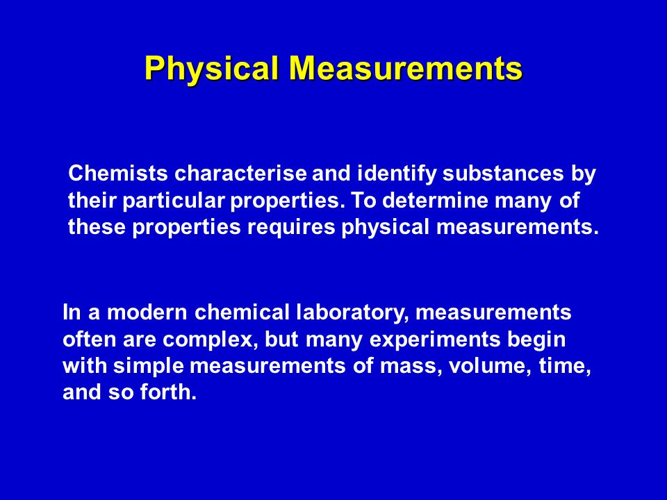 Physical Measurements Chemists characterise and identify substances by their particular properties.