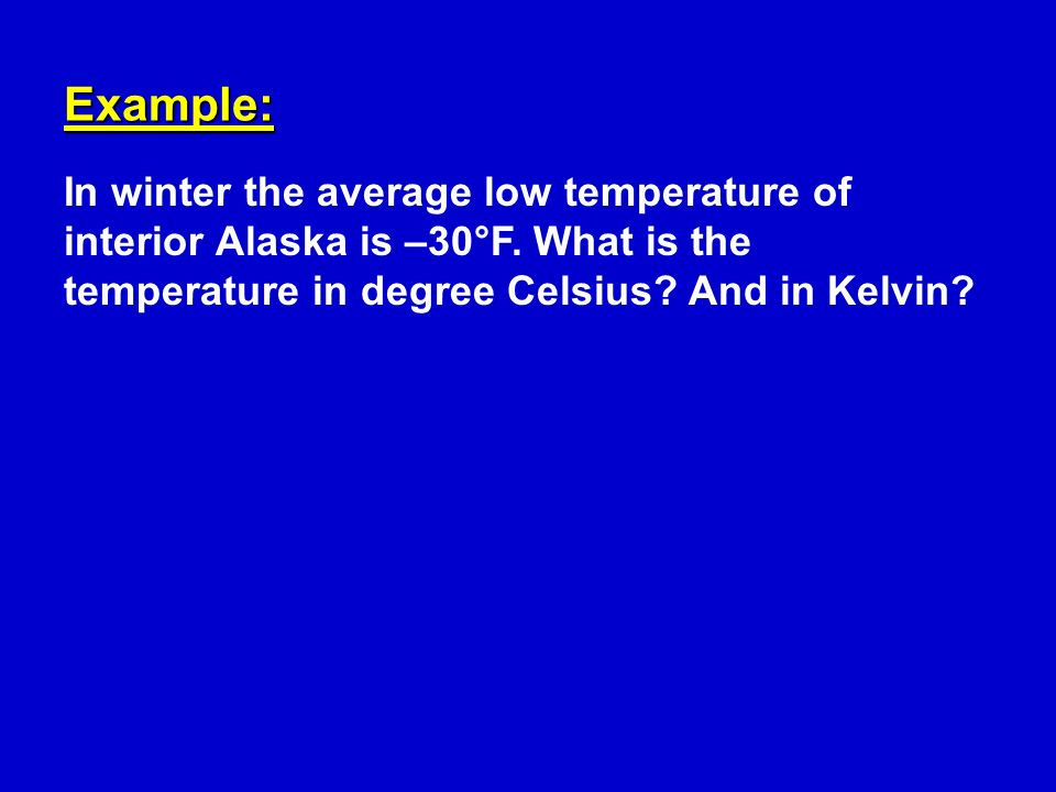 Example: In winter the average low temperature of interior Alaska is –30°F.