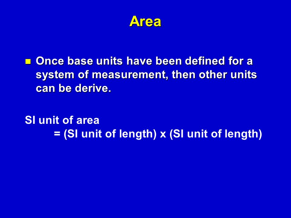 Area Once base units have been defined for a system of measurement, then other units can be derive.
