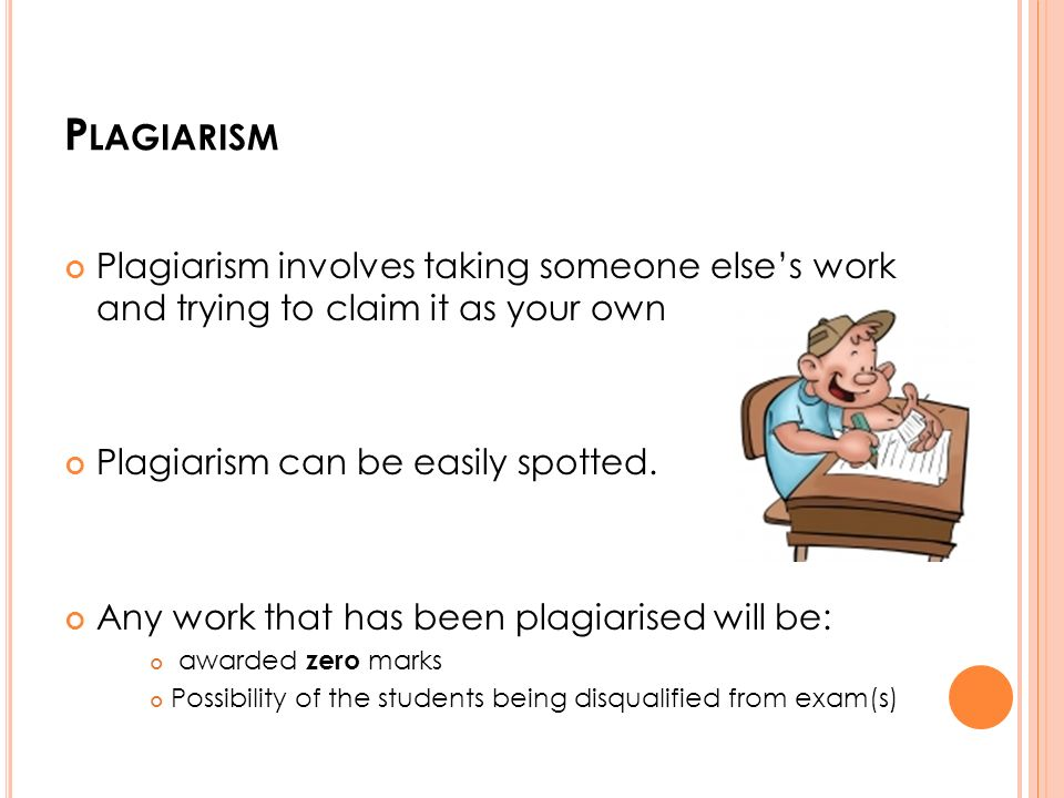 P LAGIARISM Plagiarism involves taking someone else's work and trying to claim it as your own Plagiarism can be easily spotted.