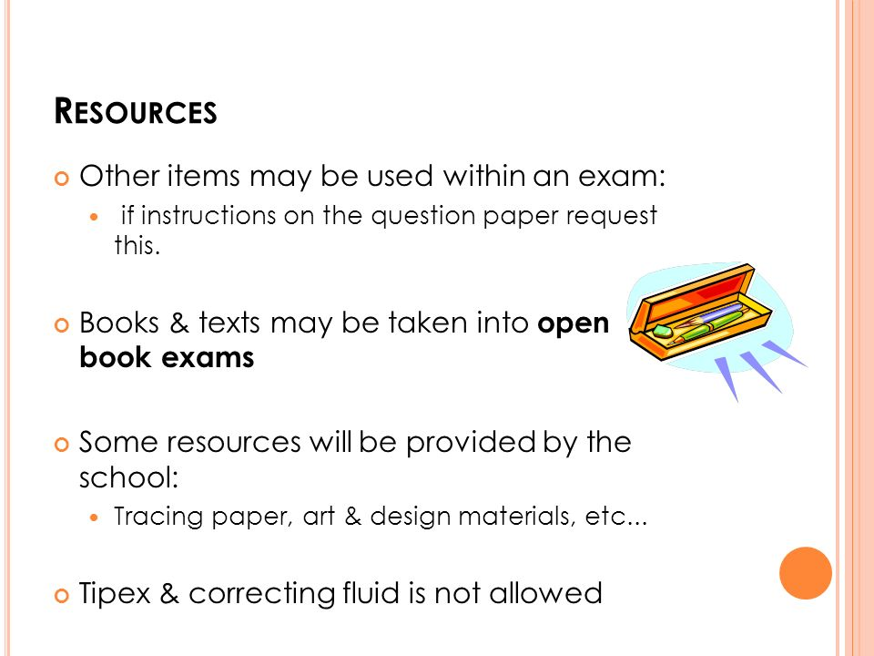 R ESOURCES Other items may be used within an exam: if instructions on the question paper request this.