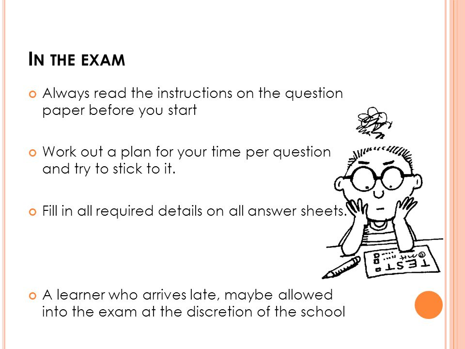 I N THE EXAM Always read the instructions on the question paper before you start Work out a plan for your time per question and try to stick to it.