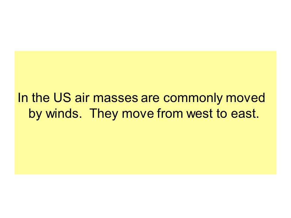 In the US air masses are commonly moved by winds. They move from west to east.