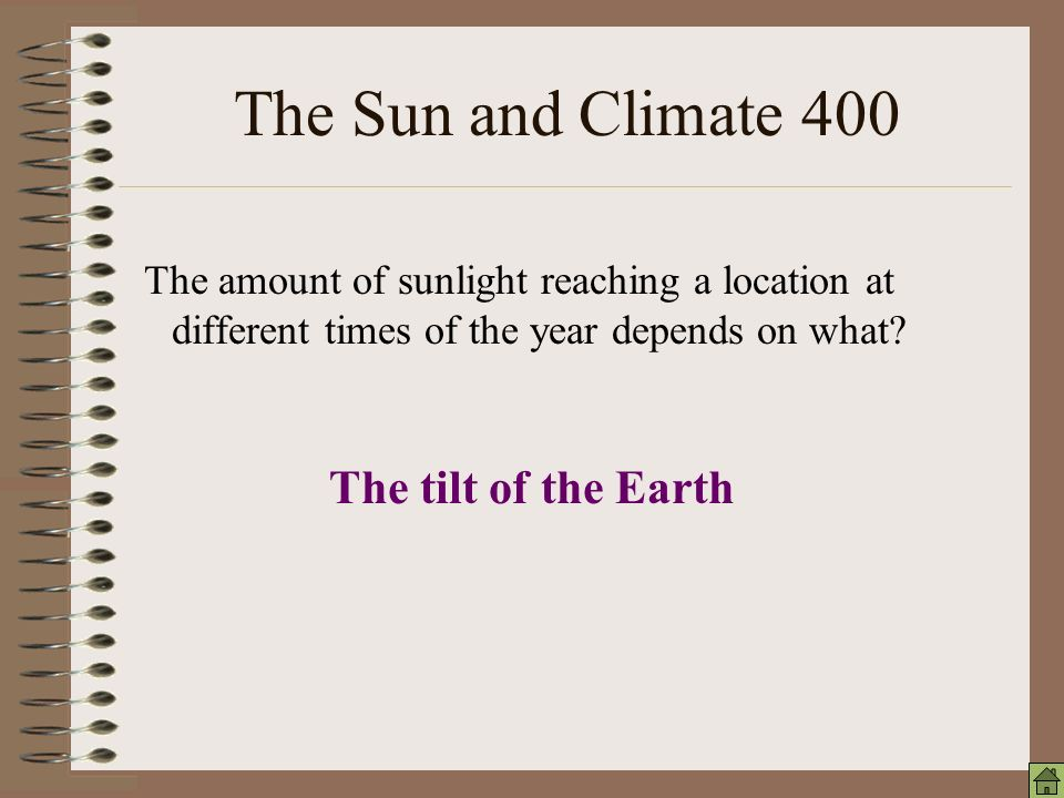 The Sun and Climate 100 Earth's tilt causes the seasonal changes by determining what.