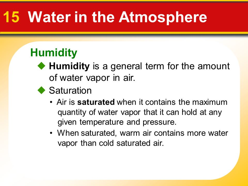 Humidity 15 Water in the Atmosphere  Humidity is a general term for the amount of water vapor in air.