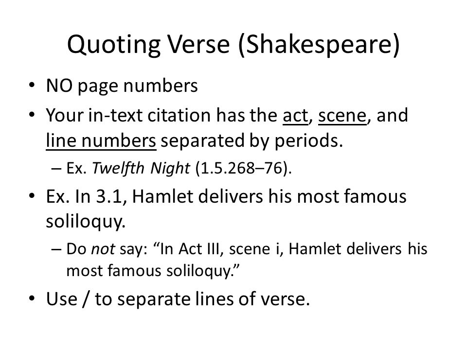 Quoting Verse (Shakespeare) NO page numbers Your in-text citation has the act, scene, and line numbers separated by periods.