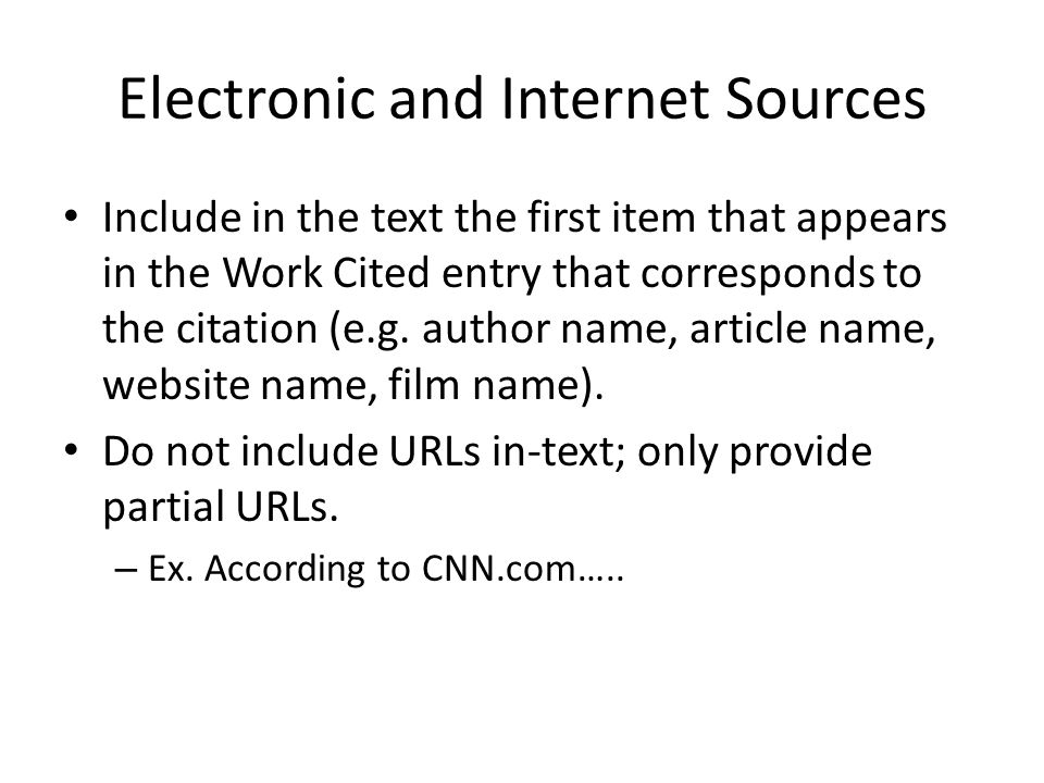 Electronic and Internet Sources Include in the text the first item that appears in the Work Cited entry that corresponds to the citation (e.g.