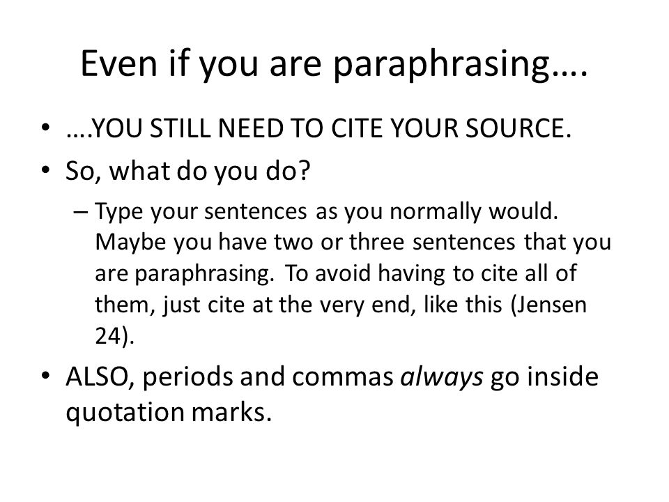 Even if you are paraphrasing…. ….YOU STILL NEED TO CITE YOUR SOURCE.