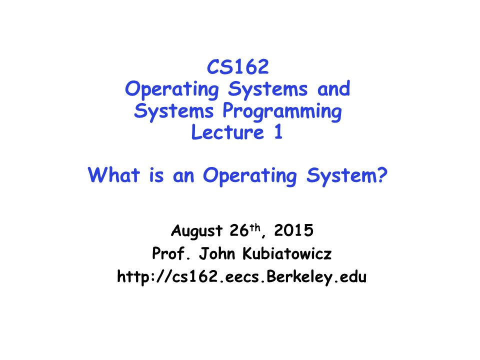 CS162 Operating Systems and Systems Programming Lecture 1