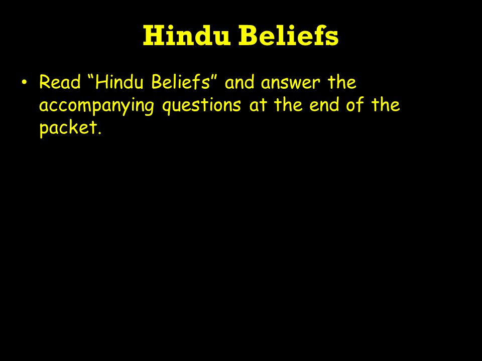 Beliefs about Life Hindus believe in reincarnation: a cycle of birth, death, and rebirth, governed by karma.