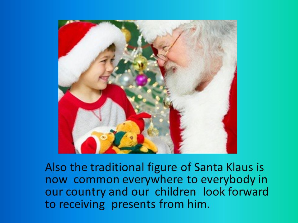 3 Also The Traditional Figure Of Santa Klaus Is Now Common Everywhere To Everybody In Our Country And Children Look Forward Receiving Presents From