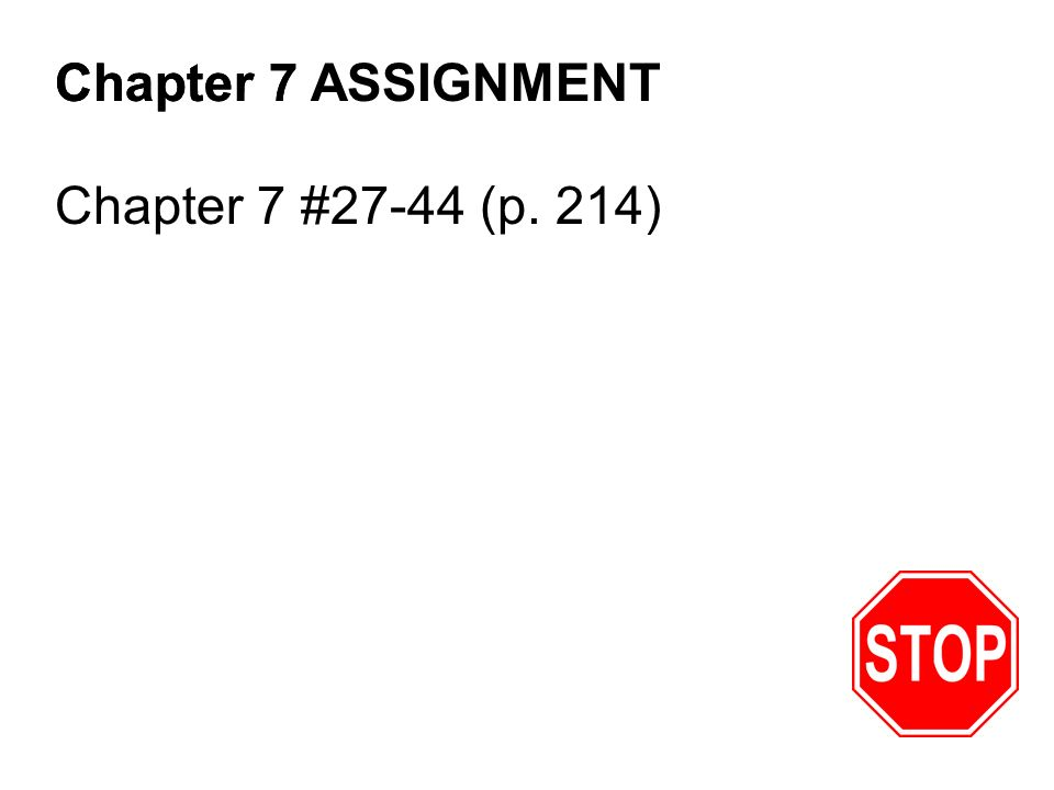 Chapter 7 ASSIGNMENTChapter 7 Chapter 7 #27-44 (p. 214)