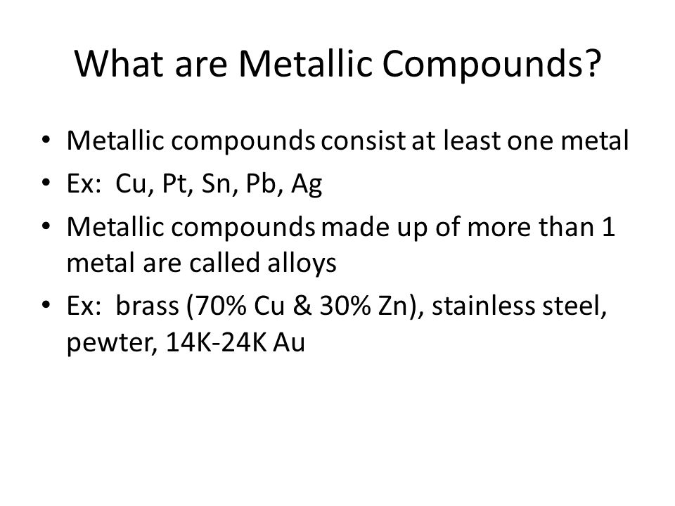 What are Metallic Compounds.