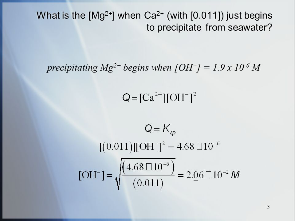 3 What is the [Mg 2+ ] when Ca 2+ (with [0.011]) just begins to precipitate from seawater.