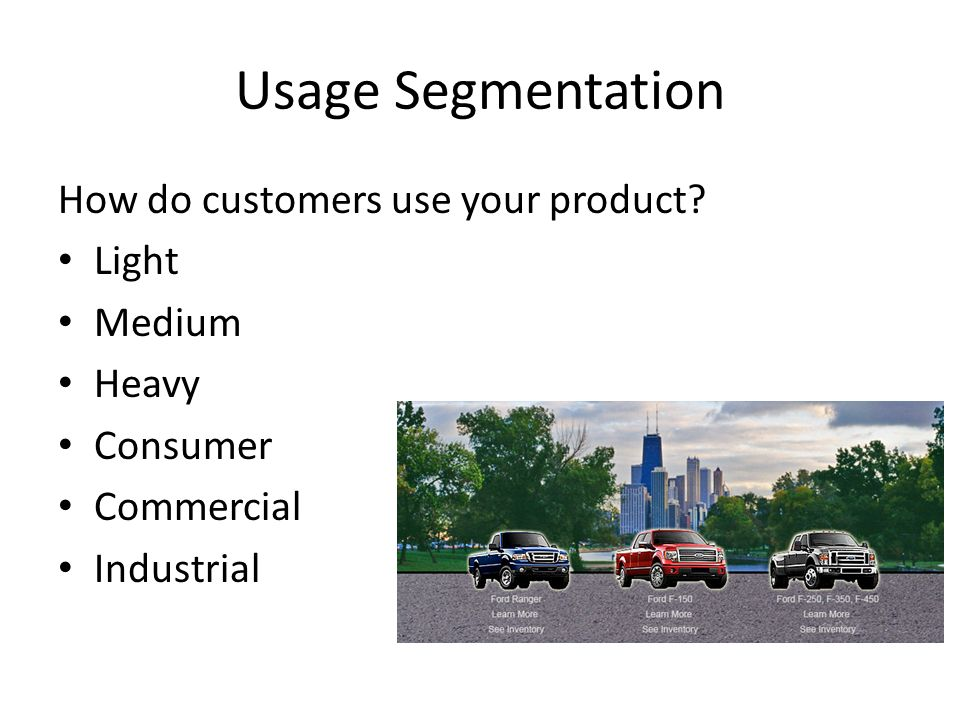 Usage Segmentation How do customers use your product.