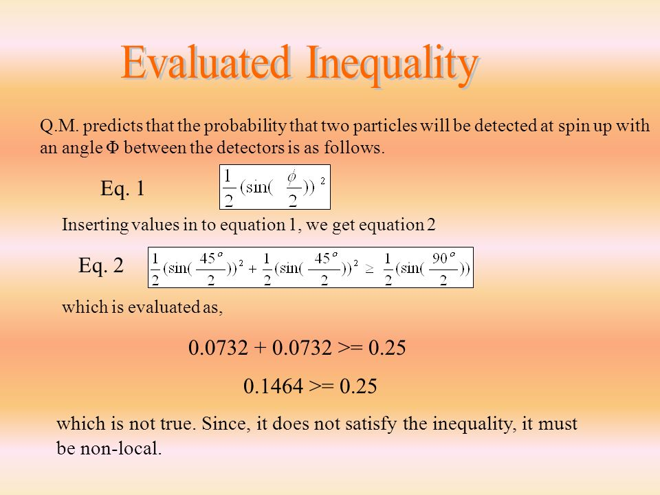 Inserting values in to equation 1, we get equation 2 which is evaluated as, >= >= 0.25 which is not true.