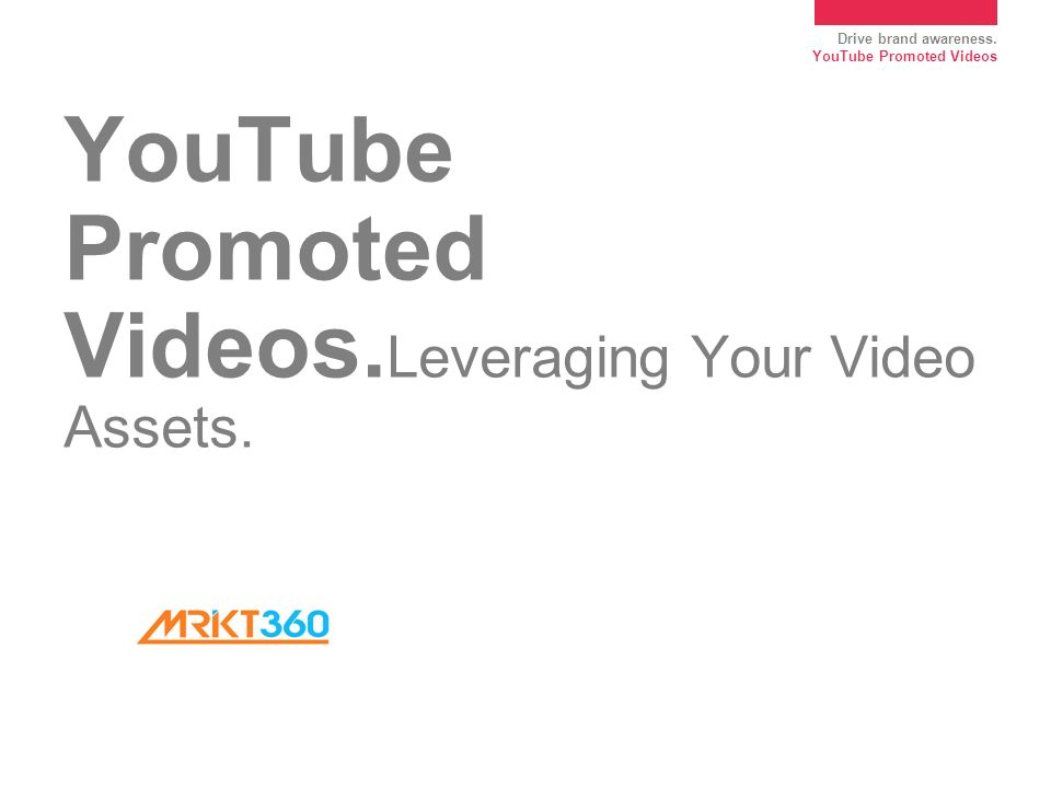 Drive brand awareness. YouTube Promoted Videos YouTube Promoted Videos.