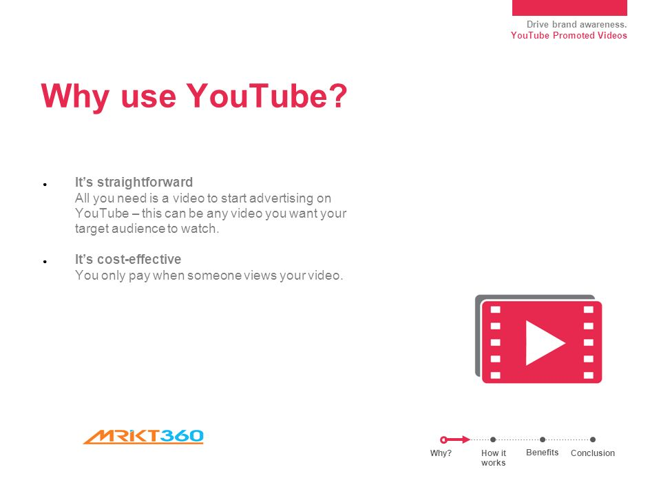 Drive brand awareness. YouTube Promoted Videos Why use YouTube.