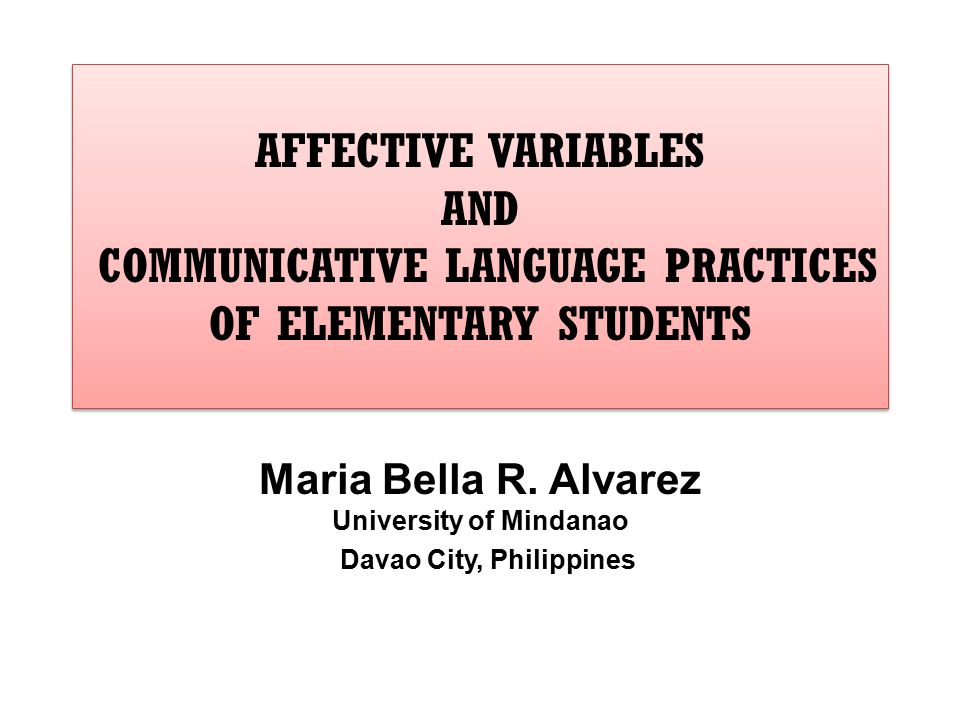 AFFECTIVE VARIABLES AND COMMUNICATIVE LANGUAGE PRACTICES OF