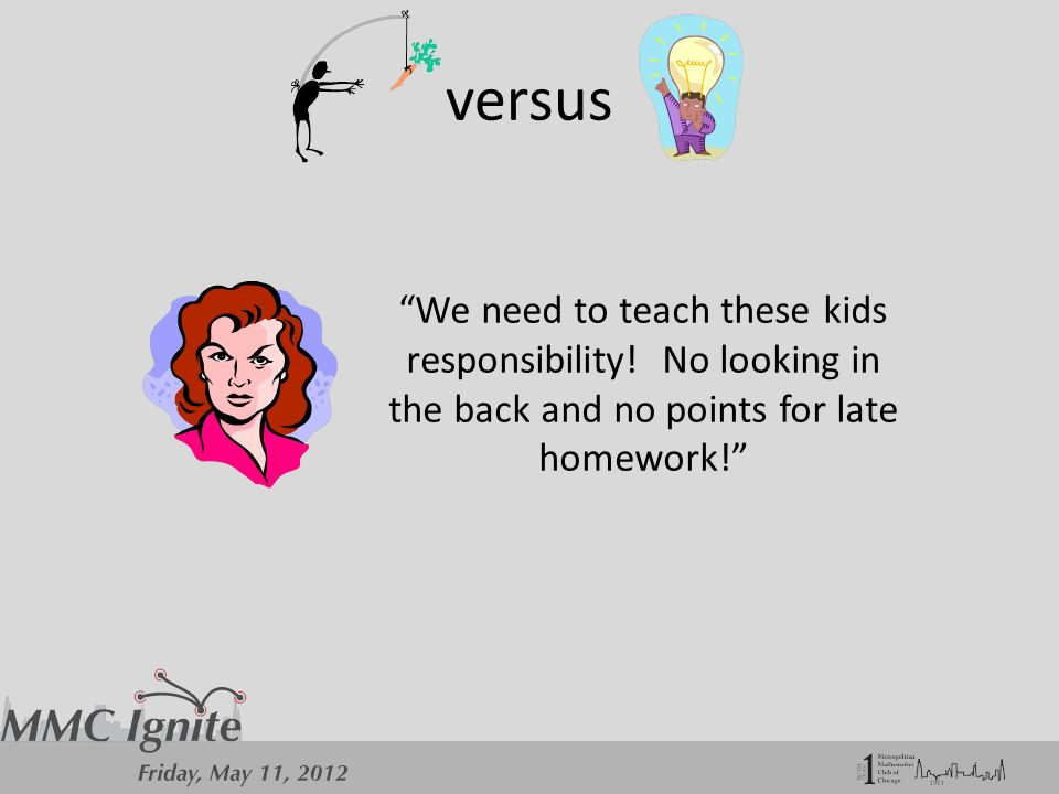 versus We need to teach these kids responsibility.