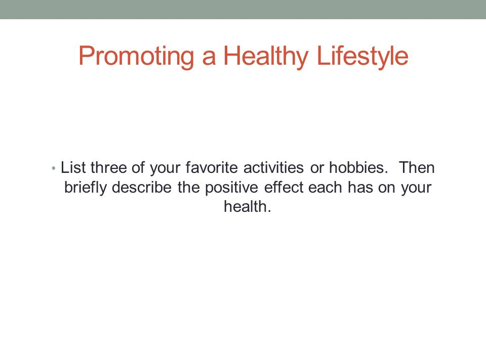 Promoting a Healthy Lifestyle List three of your favorite activities or hobbies.