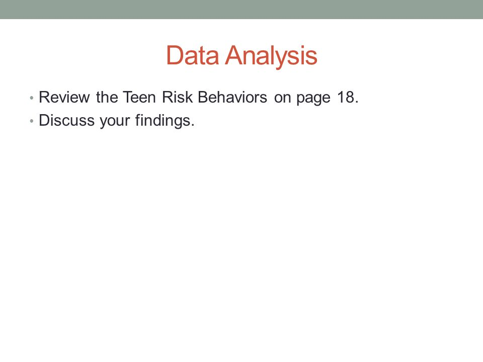 Data Analysis Review the Teen Risk Behaviors on page 18. Discuss your findings.