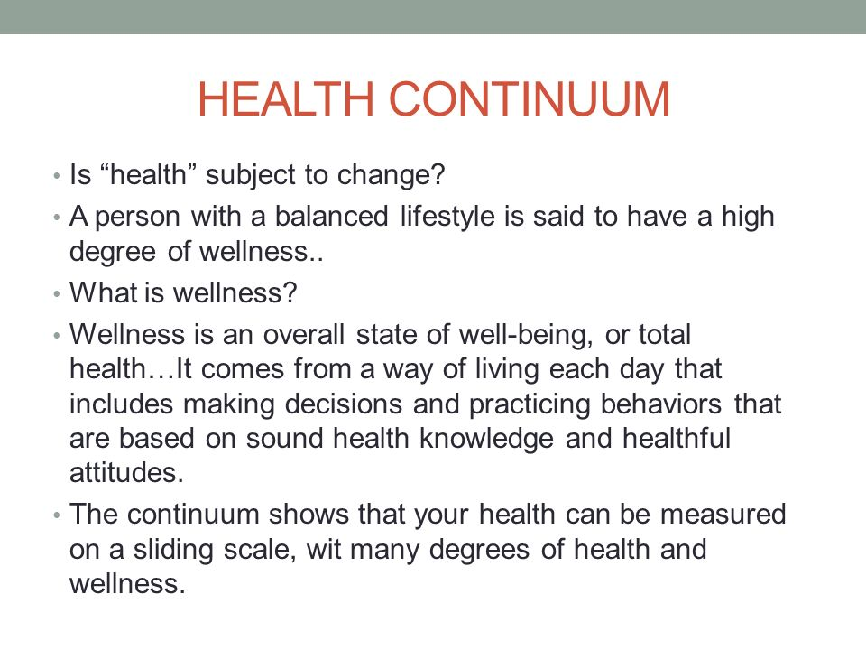 HEALTH CONTINUUM Is health subject to change.