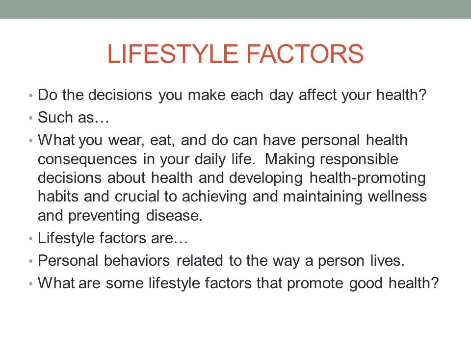 LIFESTYLE FACTORS Do the decisions you make each day affect your health.